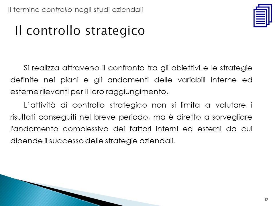 12 Si realizza attraverso il confronto tra gli obiettivi e le strategie definite nei piani e gli andamenti delle variabili interne ed esterne rilevant