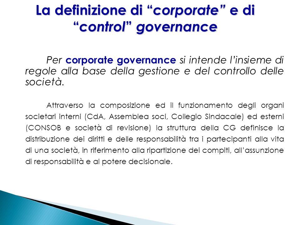 22 Per corporate governance si intende linsieme di regole alla base della gestione e del controllo delle società. Attraverso la composizione ed il fun