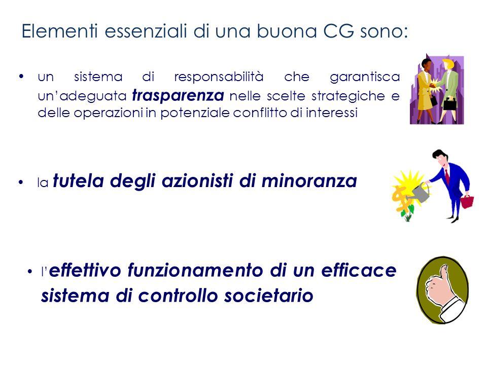 Elementi essenziali di una buona CG sono: un sistema di responsabilità che garantisca unadeguata trasparenza nelle scelte strategiche e delle operazio