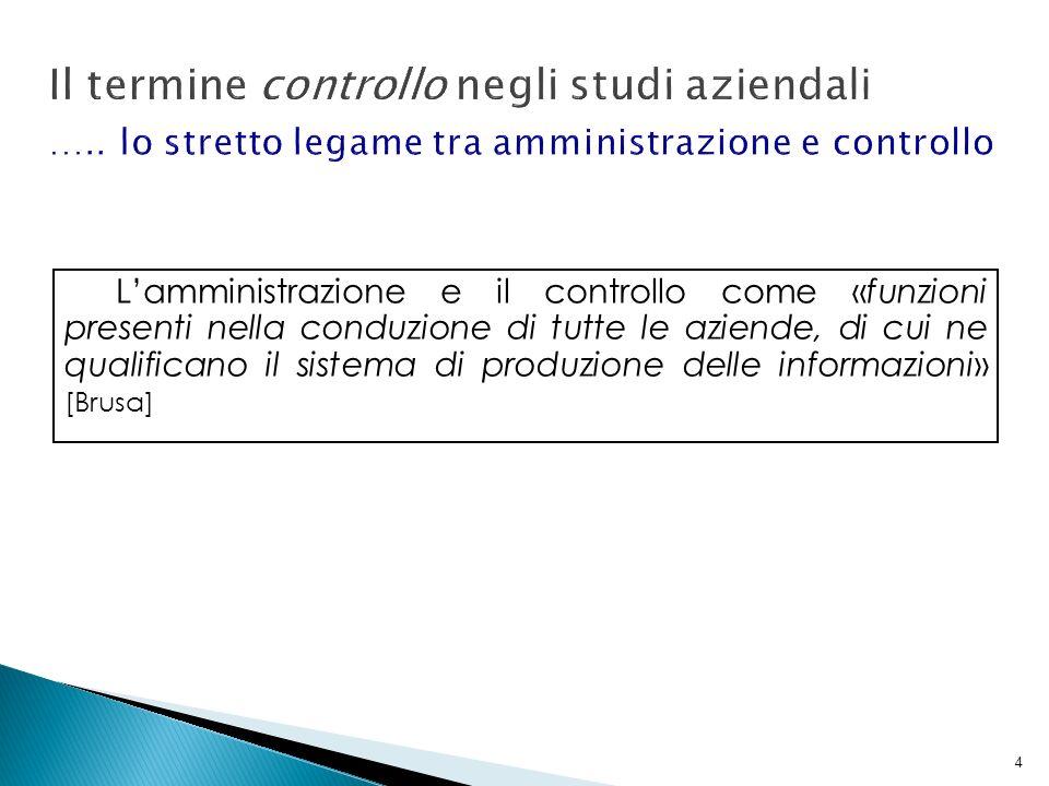 4 Lamministrazione e il controllo come «funzioni presenti nella conduzione di tutte le aziende, di cui ne qualificano il sistema di produzione delle i