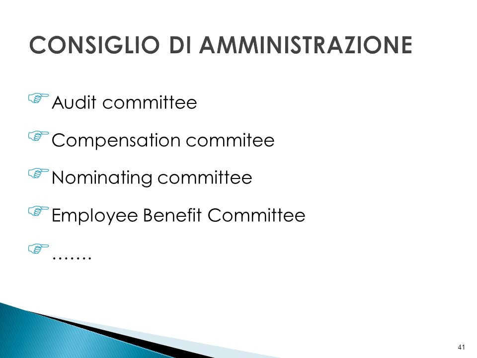 41 Audit committee Compensation commitee Nominating committee Employee Benefit Committee …….