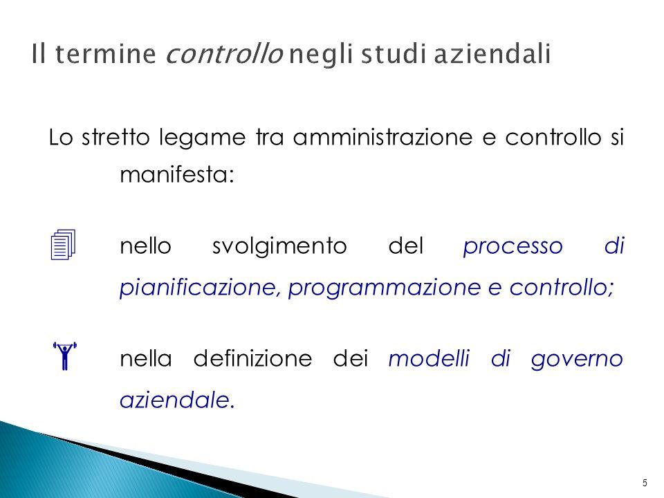 5 Lo stretto legame tra amministrazione e controllo si manifesta: nello svolgimento del processo di pianificazione, programmazione e controllo; nella