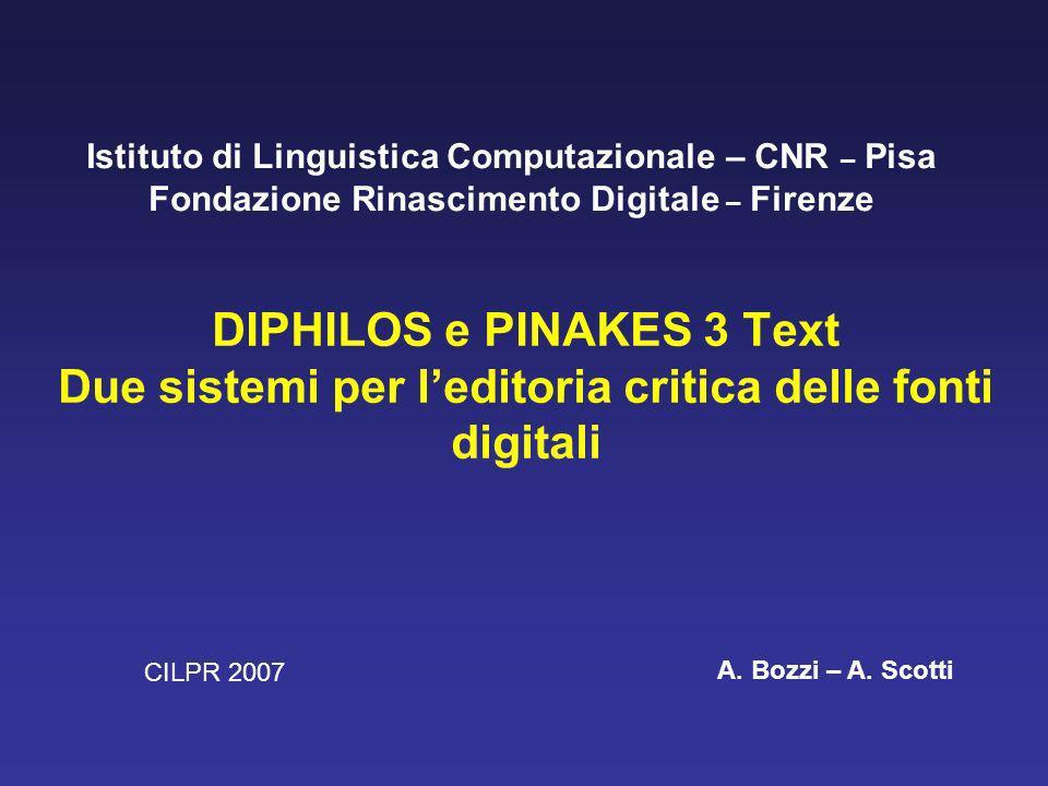 DIPHILOS e PINAKES 3 Text Due sistemi per leditoria critica delle fonti digitali Istituto di Linguistica Computazionale – CNR – Pisa Fondazione Rinascimento Digitale – Firenze A.