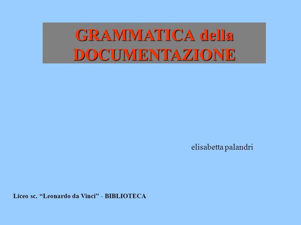 GRAMMATICA della DOCUMENTAZIONE Liceo sc. Leonardo da Vinci - BIBLIOTECA elisabetta palandri