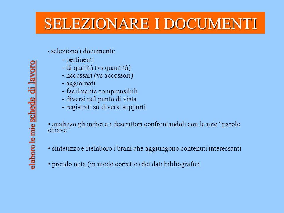 seleziono i documenti: - pertinenti - di qualità (vs quantità) - necessari (vs accessori) - aggiornati - facilmente comprensibili - diversi nel punto