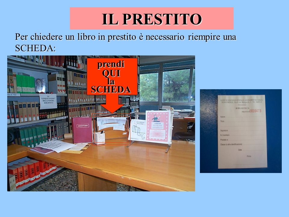 IL PRESTITO Per chiedere un libro in prestito è necessario riempire una SCHEDA: prendiQUIlaSCHEDA