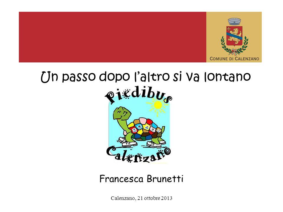 Calenzano, 21 ottobre 2013 Un passo dopo laltro si va lontano Francesca Brunetti