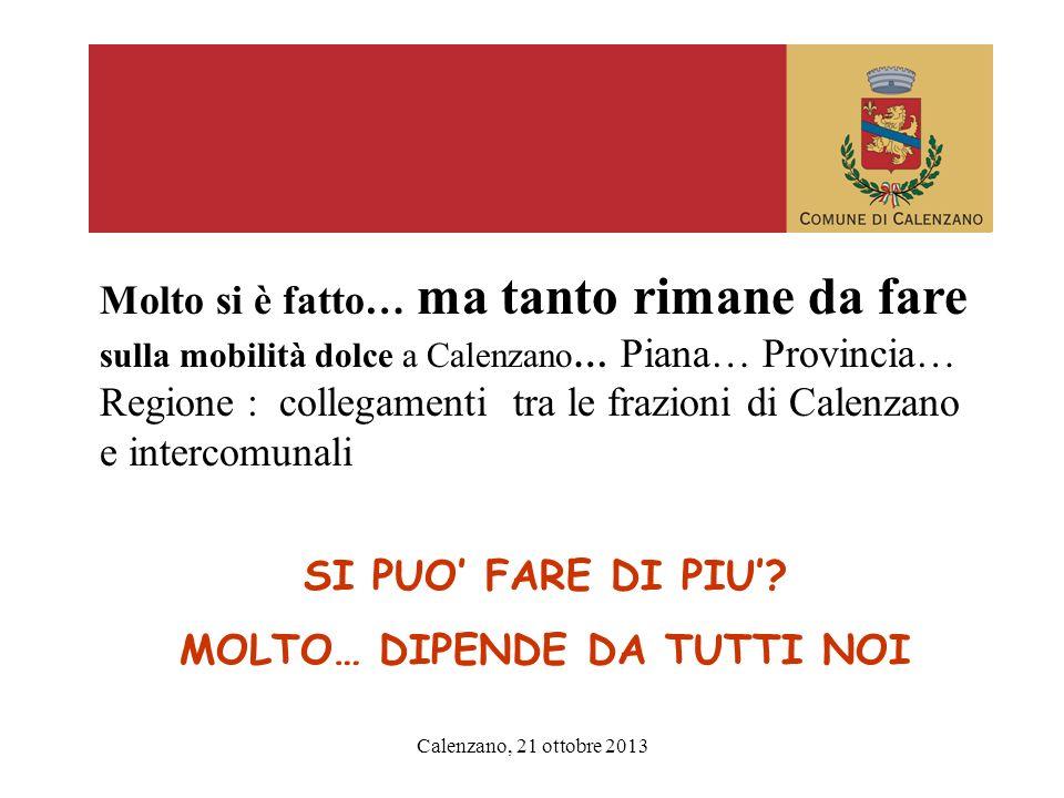 Calenzano, 21 ottobre 2013 Molto si è fatto… ma tanto rimane da fare sulla mobilità dolce a Calenzano… Piana… Provincia… Regione : collegamenti tra le frazioni di Calenzano e intercomunali SI PUO FARE DI PIU.