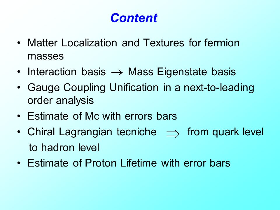 Content Matter Localization and Textures for fermion masses Interaction basis Mass Eigenstate basis Gauge Coupling Unification in a next-to-leading or