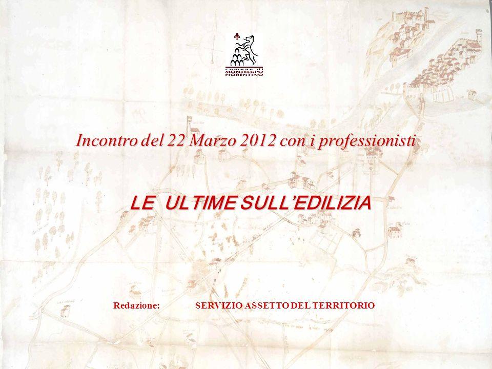 Redazione: SERVIZIO ASSETTO DEL TERRITORIO LE ULTIME SULLEDILIZIA Incontro del 22 Marzo 2012 con i professionisti