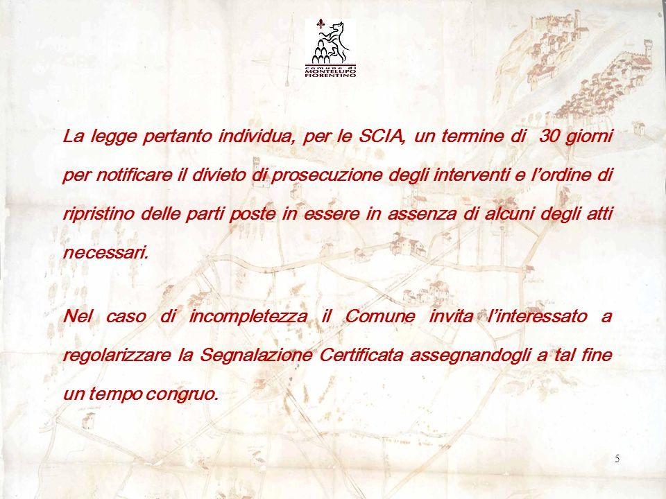 5 La legge pertanto individua, per le SCIA, un termine di 30 giorni per notificare il divieto di prosecuzione degli interventi e lordine di ripristino delle parti poste in essere in assenza di alcuni degli atti necessari.