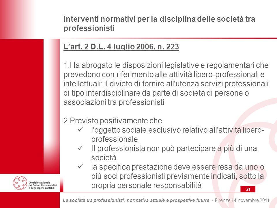 21 Le società tra professionisti: normativa attuale e prospettive future - Firenze 14 novembre 2011 Interventi normativi per la disciplina delle società tra professionisti Lart.