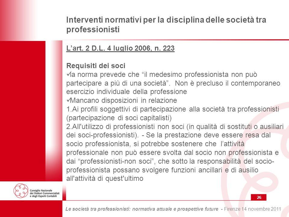 26 Le società tra professionisti: normativa attuale e prospettive future - Firenze 14 novembre 2011 Interventi normativi per la disciplina delle società tra professionisti Lart.