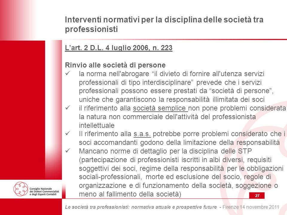 27 Le società tra professionisti: normativa attuale e prospettive future - Firenze 14 novembre 2011 Interventi normativi per la disciplina delle società tra professionisti Lart.