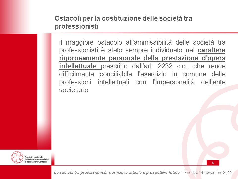17 Le società tra professionisti: normativa attuale e prospettive future - Firenze 14 novembre 2011 Interventi normativi per la disciplina delle società tra professionisti L art.