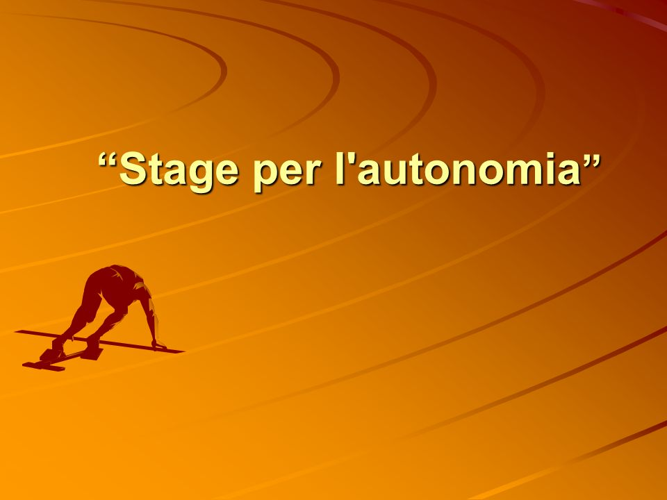 Stage per l autonomia Stage per l autonomia