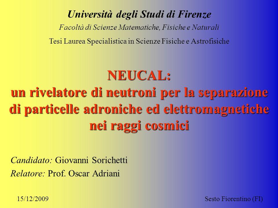 NEUCAL: un rivelatore di neutroni per la separazione di particelle adroniche ed elettromagnetiche nei raggi cosmici Candidato: Giovanni Sorichetti Rel