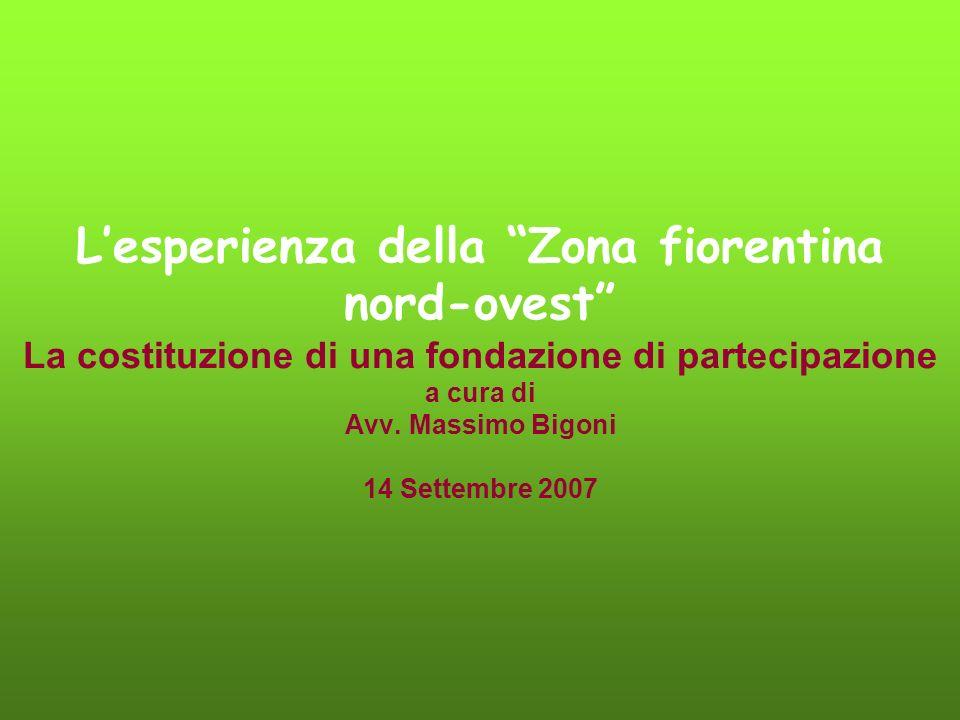 Lesperienza della Zona fiorentina nord-ovest La costituzione di una fondazione di partecipazione a cura di Avv.