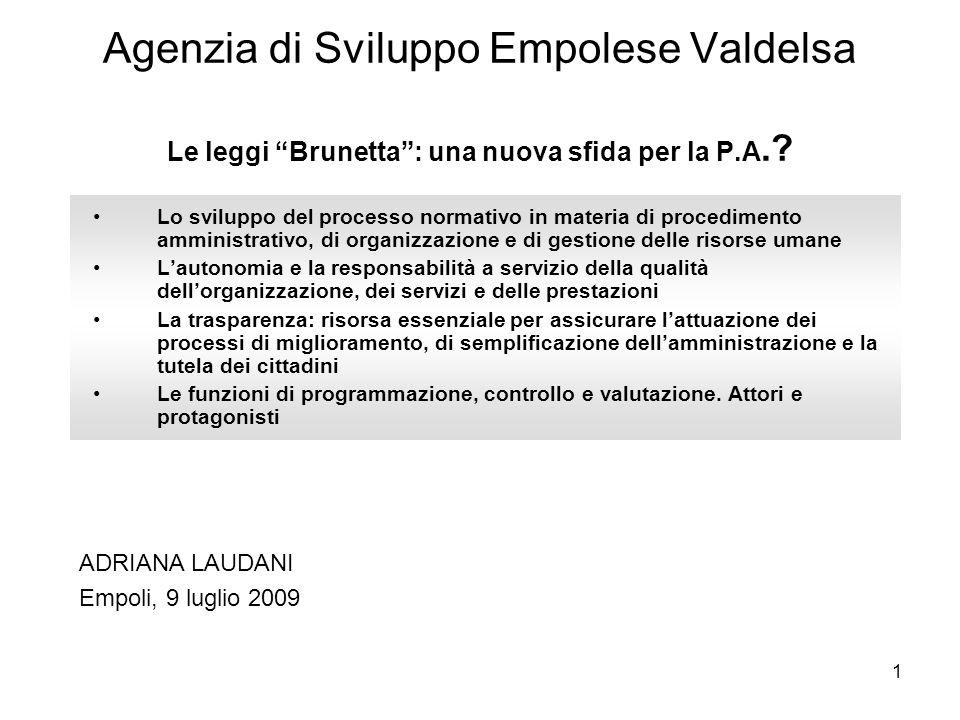 1 Agenzia di Sviluppo Empolese Valdelsa Le leggi Brunetta: una nuova sfida per la P.A.? Lo sviluppo del processo normativo in materia di procedimento