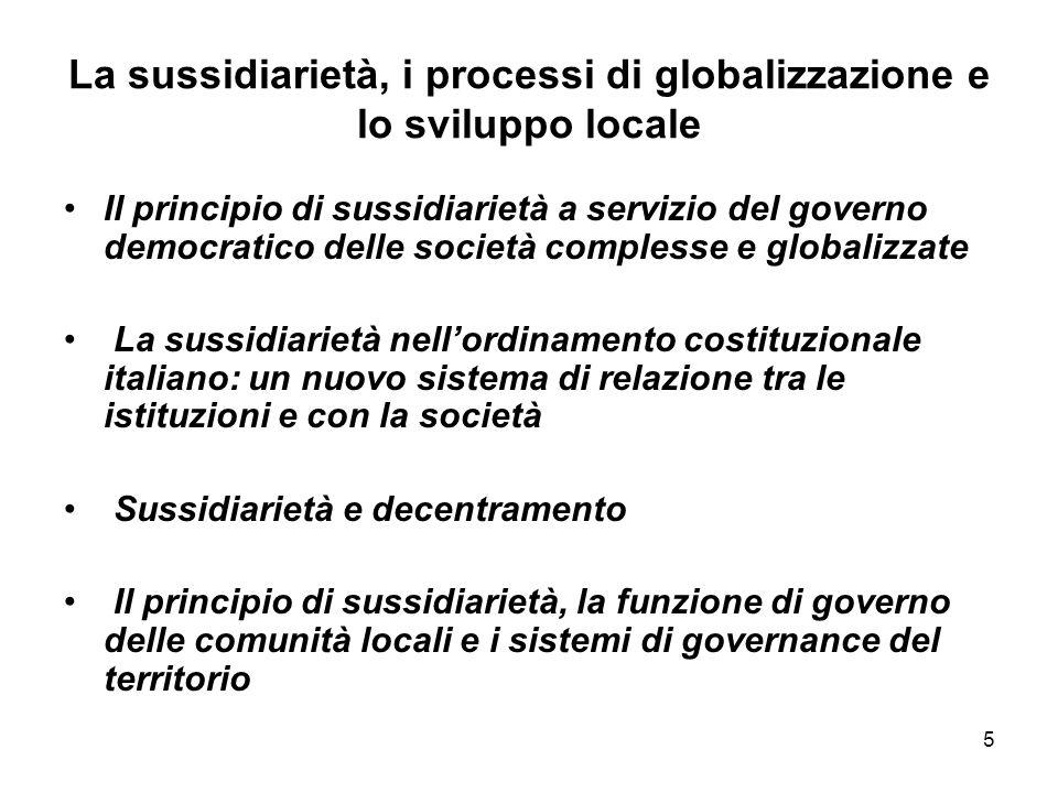 5 La sussidiarietà, i processi di globalizzazione e lo sviluppo locale Il principio di sussidiarietà a servizio del governo democratico delle società