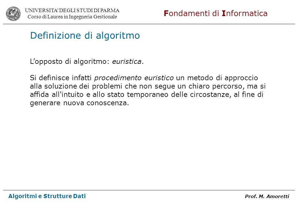 UNIVERSITA DEGLI STUDI DI PARMA Corso di Laurea in Ingegneria Gestionale Fondamenti di Informatica Algoritmi e Strutture Dati Prof.