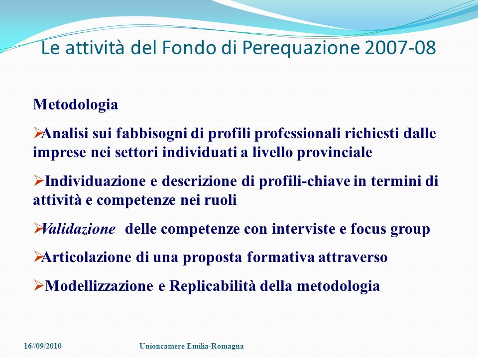 Le attività del Fondo di Perequazione 2007-08 Metodologia Analisi sui fabbisogni di profili professionali richiesti dalle imprese nei settori individu