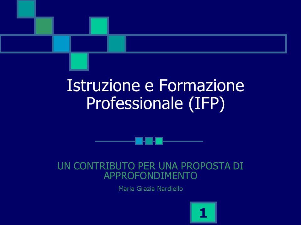 1 Istruzione e Formazione Professionale (IFP) UN CONTRIBUTO PER UNA PROPOSTA DI APPROFONDIMENTO Maria Grazia Nardiello