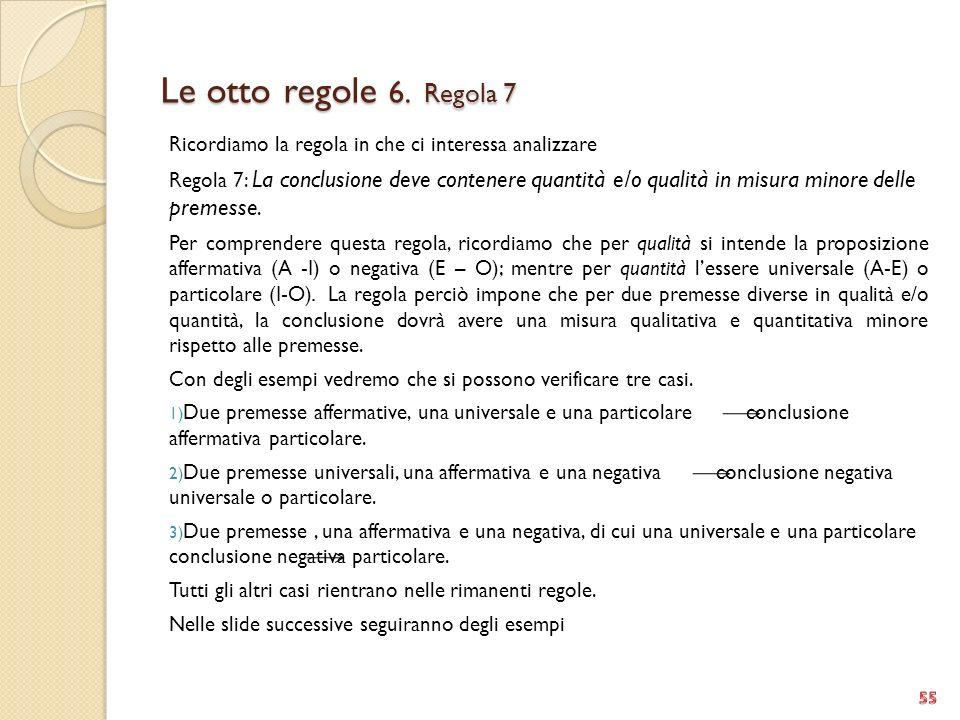 Le otto regole 6. Regola 7 Ricordiamo la regola in che ci interessa analizzare Regola 7: La conclusione deve contenere quantità e/o qualità in misura