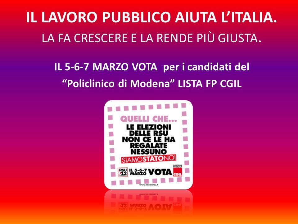 IL LAVORO PUBBLICO AIUTA LITALIA. LA FA CRESCERE E LA RENDE PIÙ GIUSTA. IL 5-6-7 MARZO VOTA per i candidati del Policlinico di Modena LISTA FP CGIL