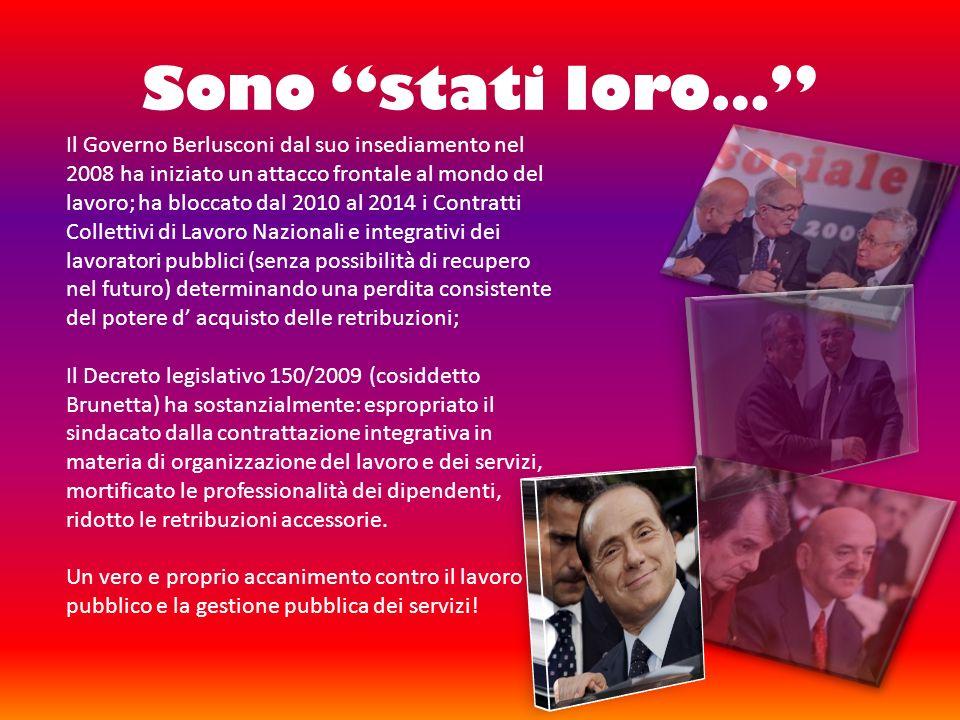 Sono stati loro… Il Governo Berlusconi dal suo insediamento nel 2008 ha iniziato un attacco frontale al mondo del lavoro; ha bloccato dal 2010 al 2014