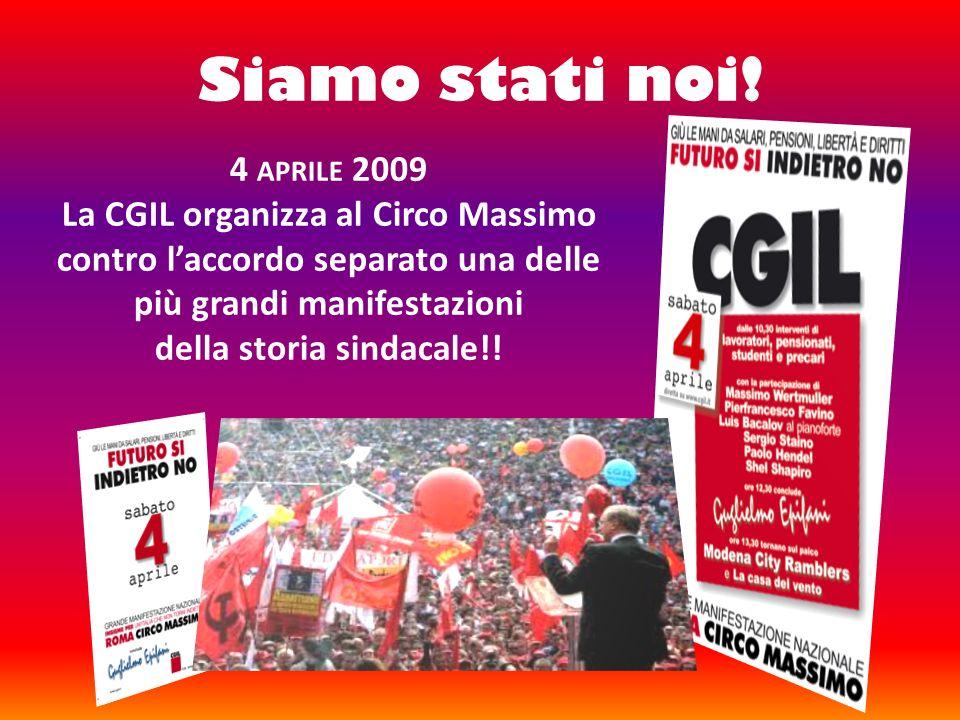 Siamo stati noi! 4 APRILE 2009 La CGIL organizza al Circo Massimo contro laccordo separato una delle più grandi manifestazioni della storia sindacale!
