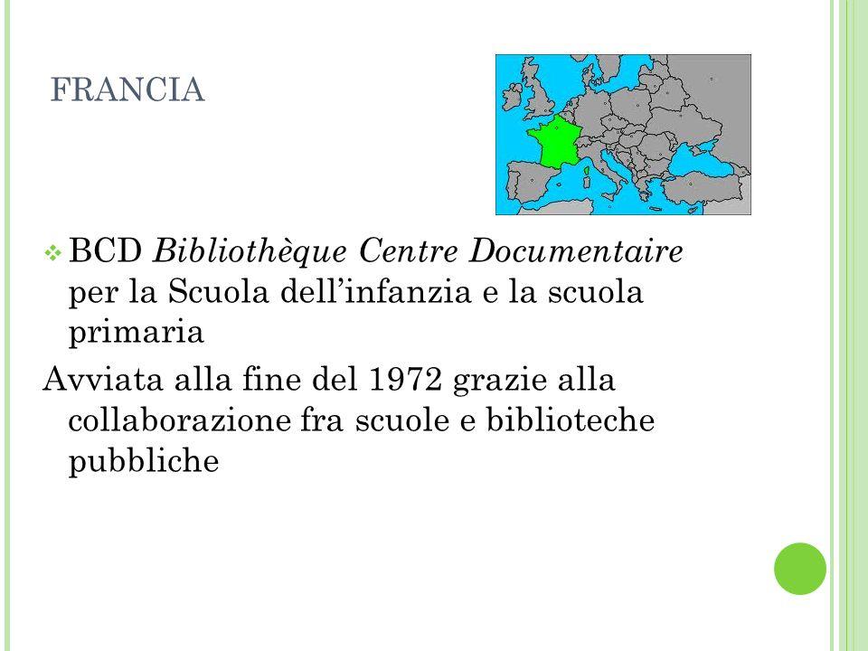 FRANCIA BCD Bibliothèque Centre Documentaire per la Scuola dellinfanzia e la scuola primaria Avviata alla fine del 1972 grazie alla collaborazione fra