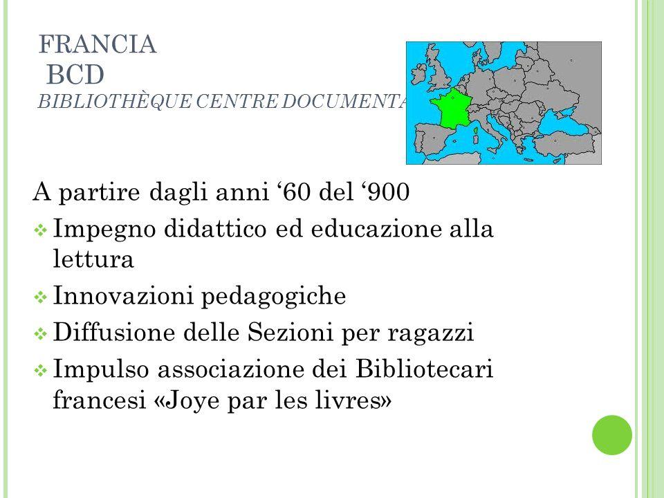 FRANCIA BCD BIBLIOTHÈQUE CENTRE DOCUMENTAIRE A partire dagli anni 60 del 900 Impegno didattico ed educazione alla lettura Innovazioni pedagogiche Diff