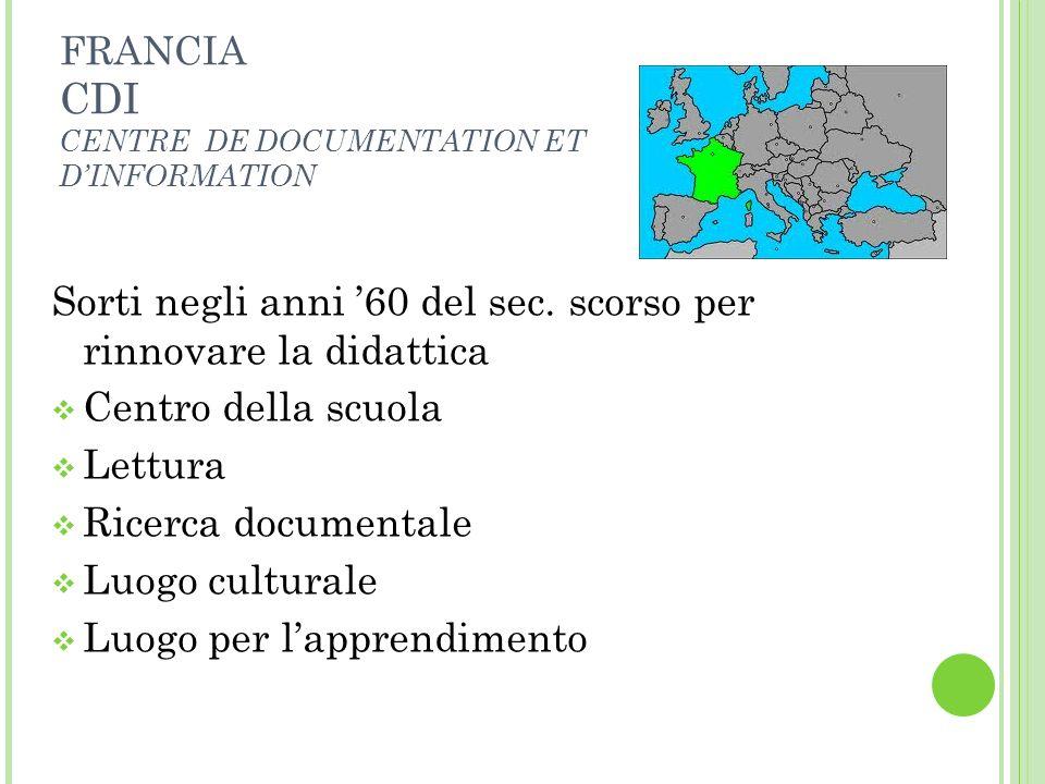 FRANCIA CDI CENTRE DE DOCUMENTATION ET DINFORMATION Sorti negli anni 60 del sec. scorso per rinnovare la didattica Centro della scuola Lettura Ricerca