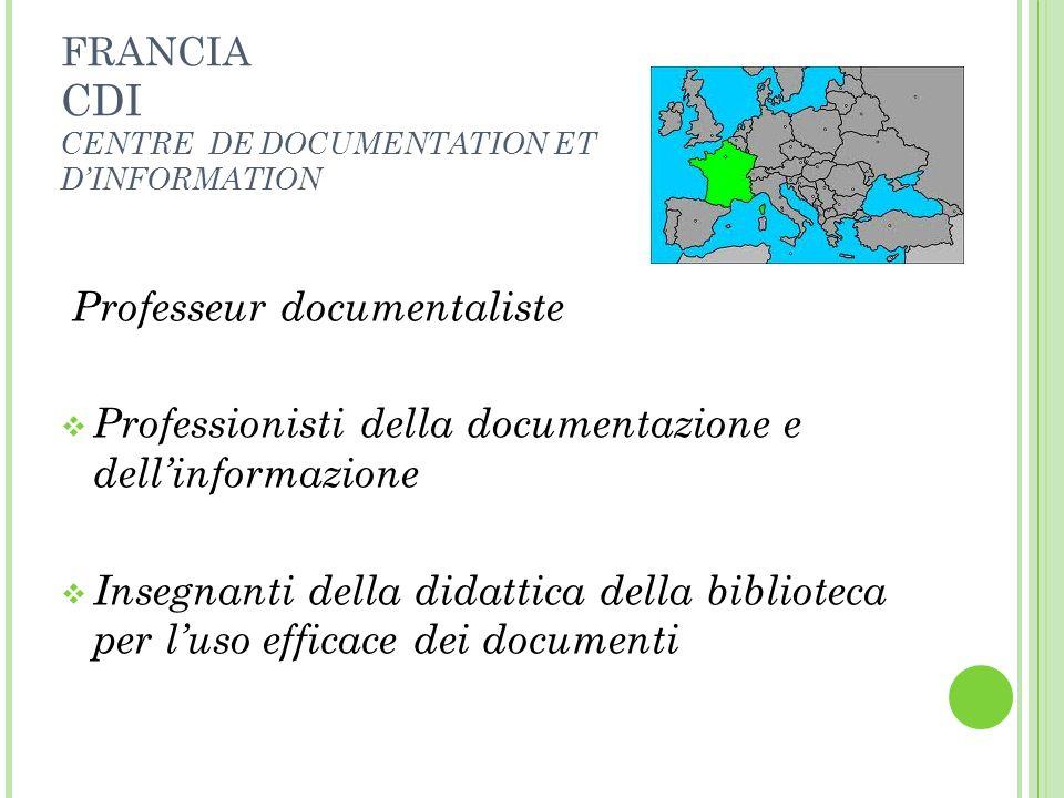 FRANCIA CDI CENTRE DE DOCUMENTATION ET DINFORMATION Professeur documentaliste Professionisti della documentazione e dellinformazione Insegnanti della