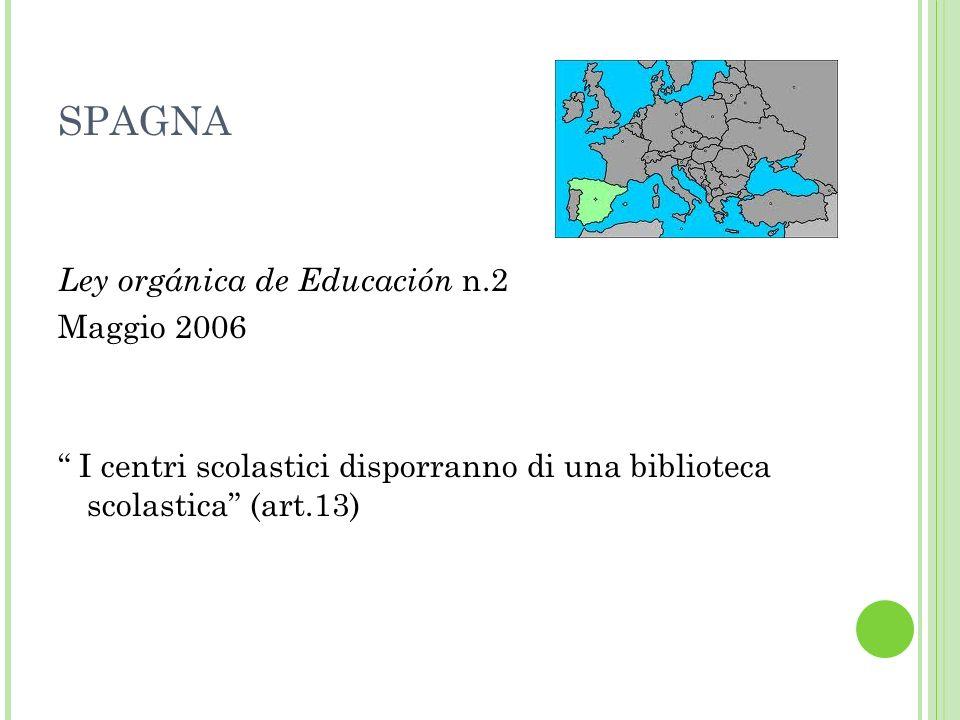 SPAGNA Ley orgánica de Educación n.2 Maggio 2006 I centri scolastici disporranno di una biblioteca scolastica (art.13)
