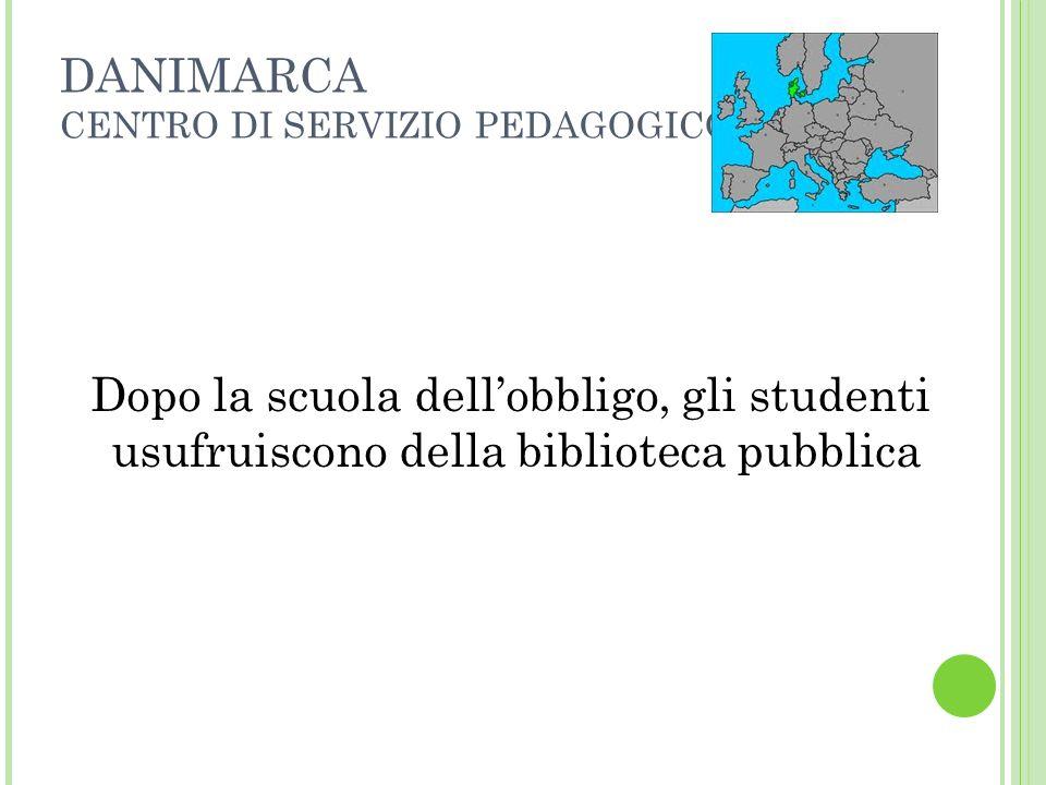 DANIMARCA CENTRO DI SERVIZIO PEDAGOGICO Dopo la scuola dellobbligo, gli studenti usufruiscono della biblioteca pubblica