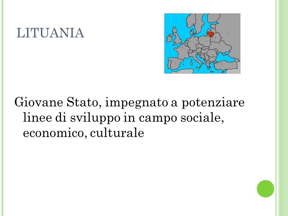 LITUANIA Giovane Stato, impegnato a potenziare linee di sviluppo in campo sociale, economico, culturale