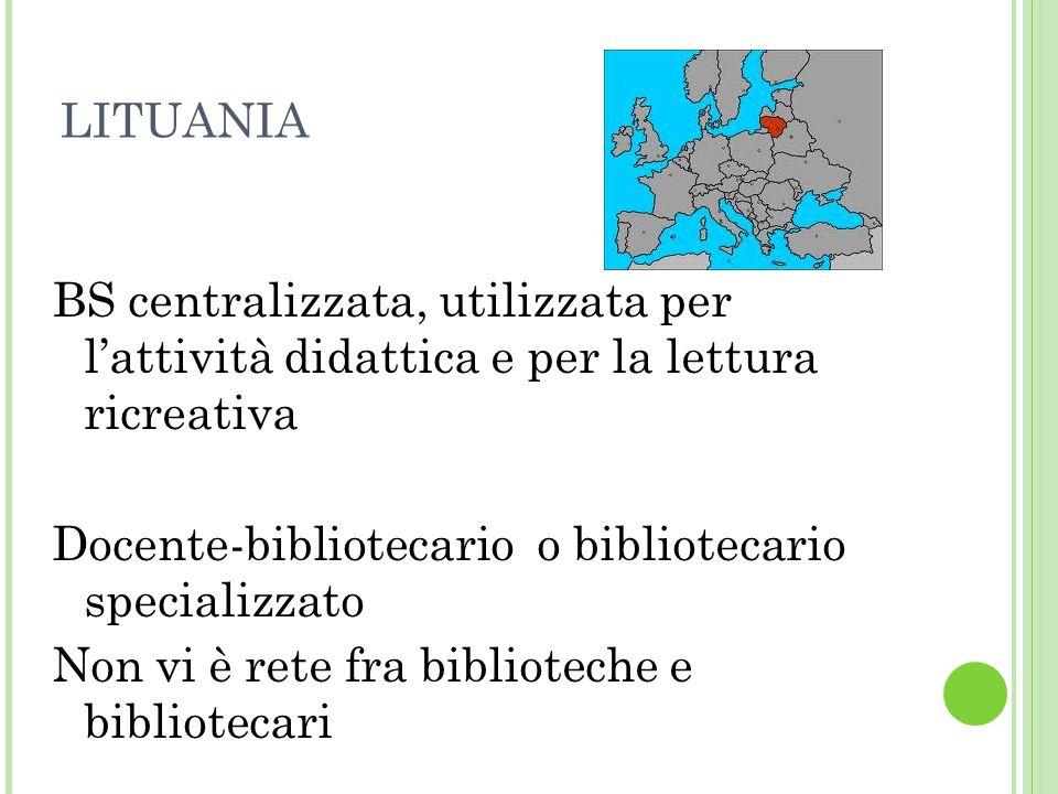 LITUANIA BS centralizzata, utilizzata per lattività didattica e per la lettura ricreativa Docente-bibliotecario o bibliotecario specializzato Non vi è
