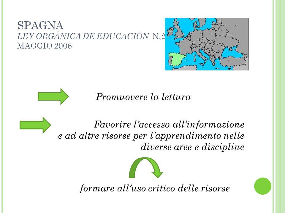 SPAGNA LEY ORGÁNICA DE EDUCACIÓN N.2 MAGGIO 2006 Promuovere la lettura Favorire laccesso allinformazione e ad altre risorse per lapprendimento nelle d