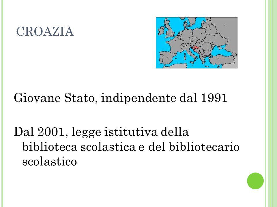 CROAZIA Giovane Stato, indipendente dal 1991 Dal 2001, legge istitutiva della biblioteca scolastica e del bibliotecario scolastico