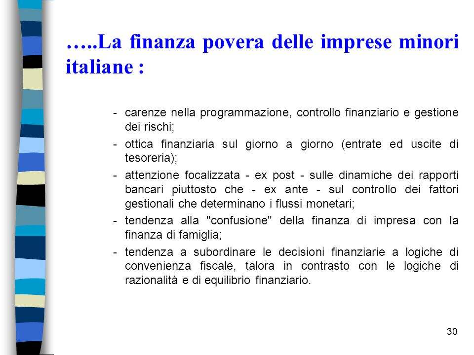 30 …..La finanza povera delle imprese minori italiane : -carenze nella programmazione, controllo finanziario e gestione dei rischi; -ottica finanziari