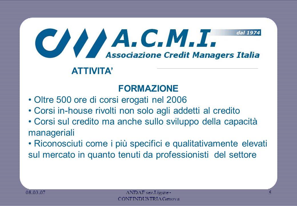 08.03.07ANDAF sez.Ligure - CONFINDUSTRIA Genova 5 FORMAZIONE Oltre 500 ore di corsi erogati nel 2006 Corsi in-house rivolti non solo agli addetti al c
