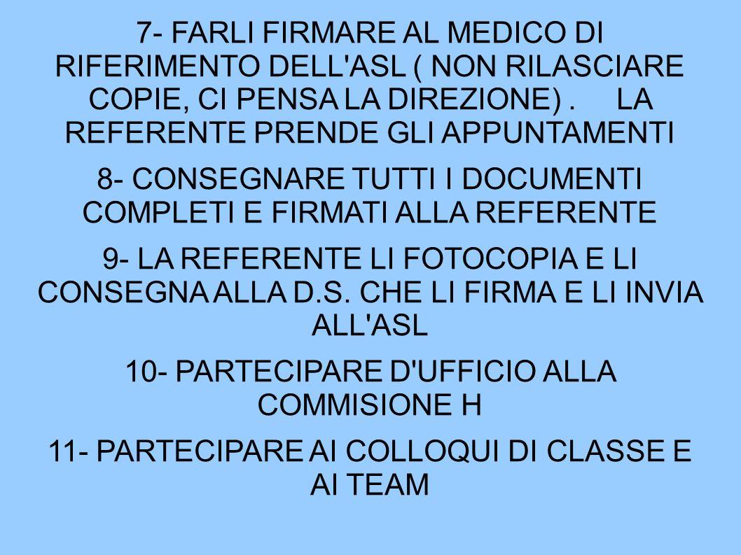 7- FARLI FIRMARE AL MEDICO DI RIFERIMENTO DELL ASL ( NON RILASCIARE COPIE, CI PENSA LA DIREZIONE).