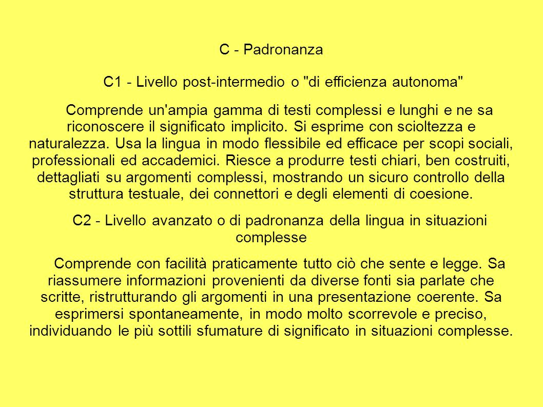 C - Padronanza C1 - Livello post-intermedio o di efficienza autonoma Comprende un ampia gamma di testi complessi e lunghi e ne sa riconoscere il significato implicito.