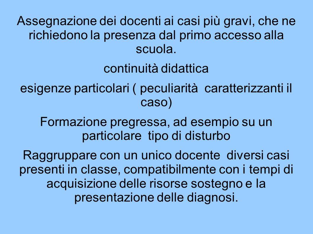 Assegnazione dei docenti ai casi più gravi, che ne richiedono la presenza dal primo accesso alla scuola. continuità didattica esigenze particolari ( p