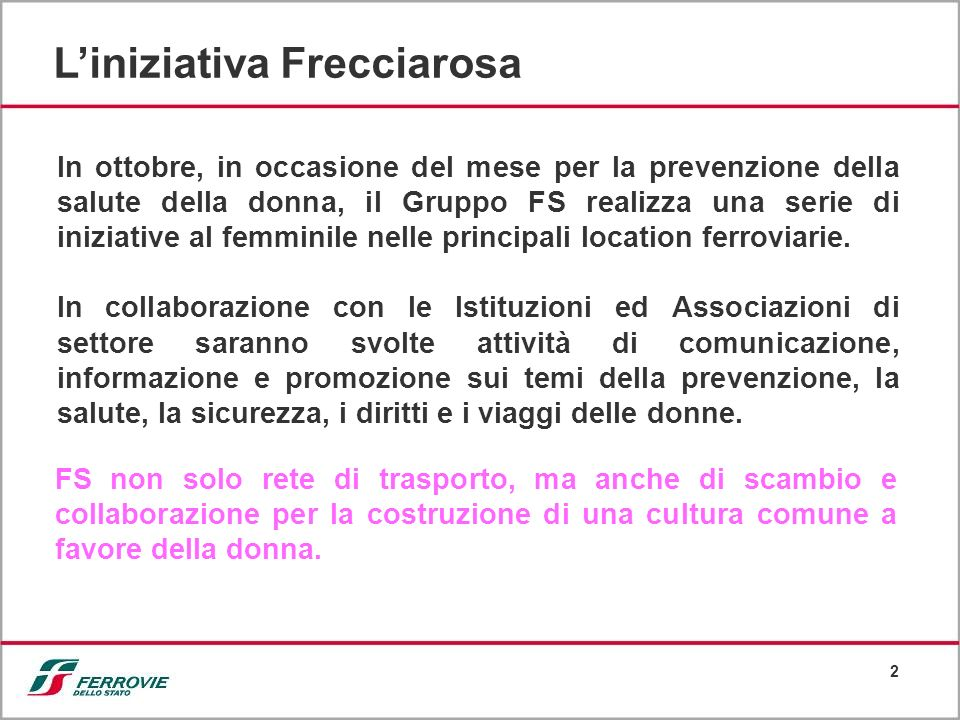 2 Liniziativa Frecciarosa In ottobre, in occasione del mese per la prevenzione della salute della donna, il Gruppo FS realizza una serie di iniziative al femminile nelle principali location ferroviarie.