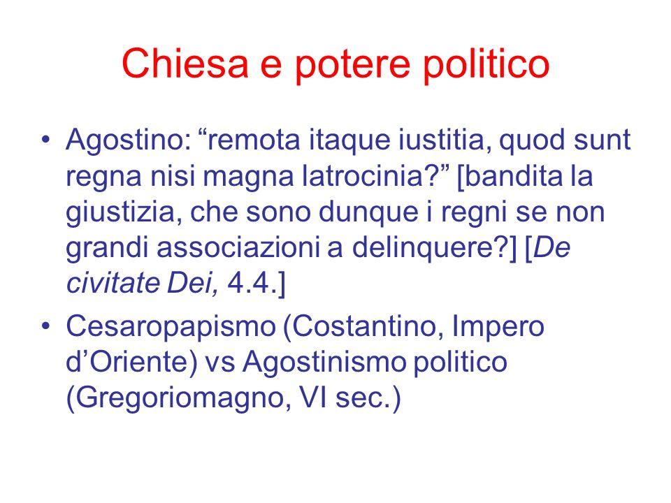 Chiesa e potere politico Agostino: remota itaque iustitia, quod sunt regna nisi magna latrocinia? [bandita la giustizia, che sono dunque i regni se no