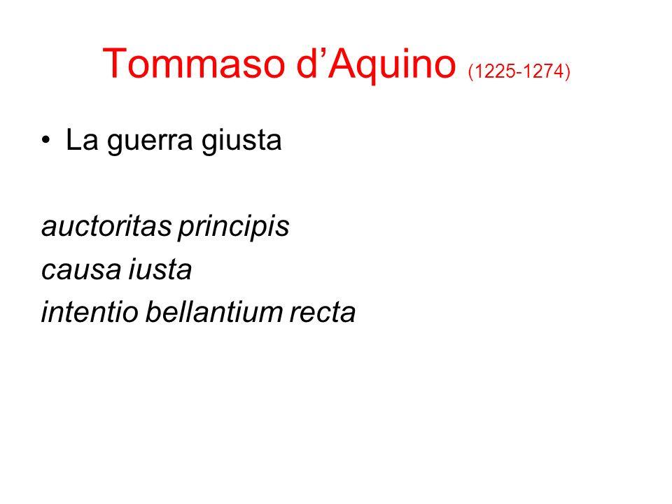 Tommaso dAquino (1225-1274) La guerra giusta auctoritas principis causa iusta intentio bellantium recta