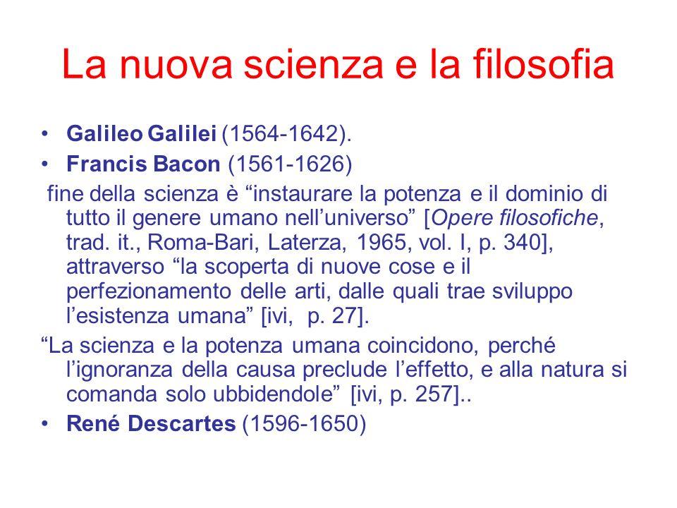 La nuova scienza e la filosofia Galileo Galilei (1564-1642). Francis Bacon (1561-1626) fine della scienza è instaurare la potenza e il dominio di tutt